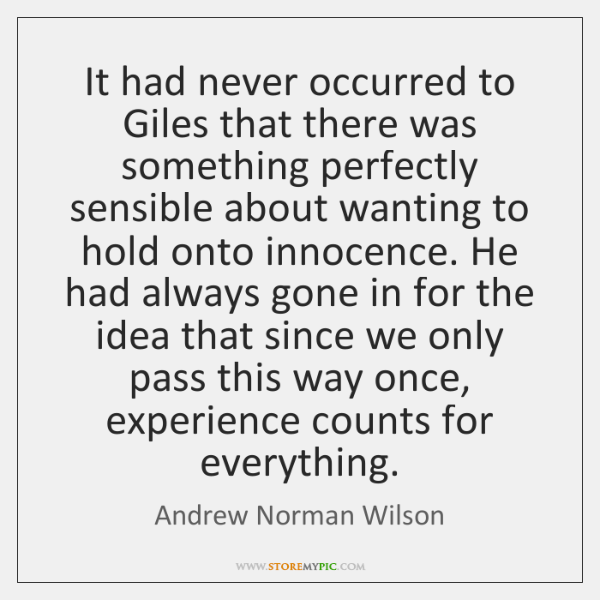 It had never occurred to Giles that there was something perfectly sensible ...