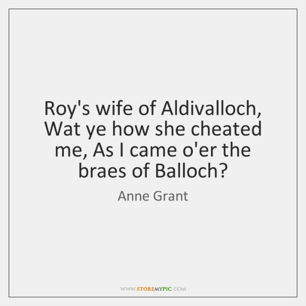 Roy's wife of Aldivalloch, Wat ye how she cheated me, As I ...
