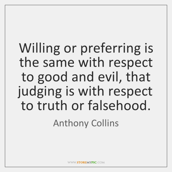 Willing or preferring is the same with respect to good and evil, ...