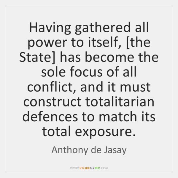 Having gathered all power to itself, [the State] has become the sole ...