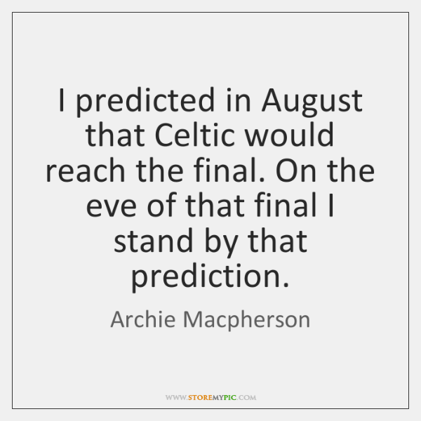 I predicted in August that Celtic would reach the final. On the ...