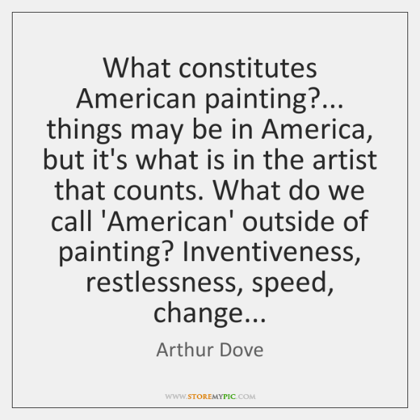 What constitutes American painting?... things may be in America, but it's what ...