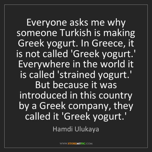 Hamdi Ulukaya: Everyone asks me why someone Turkish is making Greek...