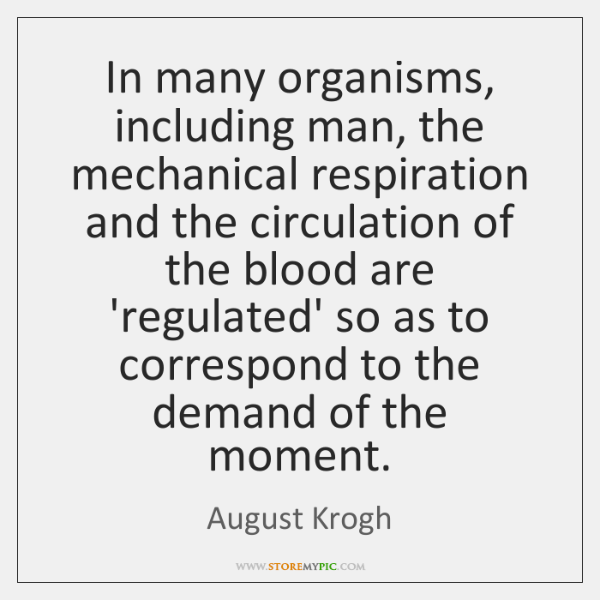 In many organisms, including man, the mechanical respiration and the circulation of ...
