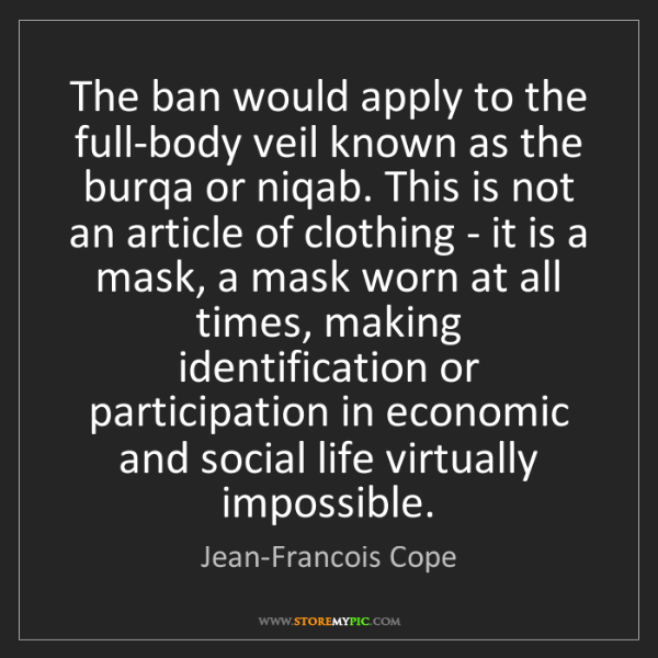 Jean-Francois Cope: The ban would apply to the full-body veil known as the...