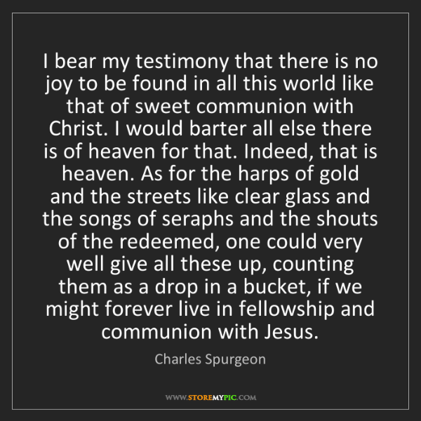 Charles Spurgeon: I bear my testimony that there is no joy to be found...