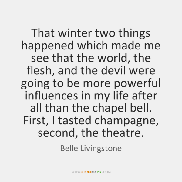 That winter two things happened which made me see that the world, ...
