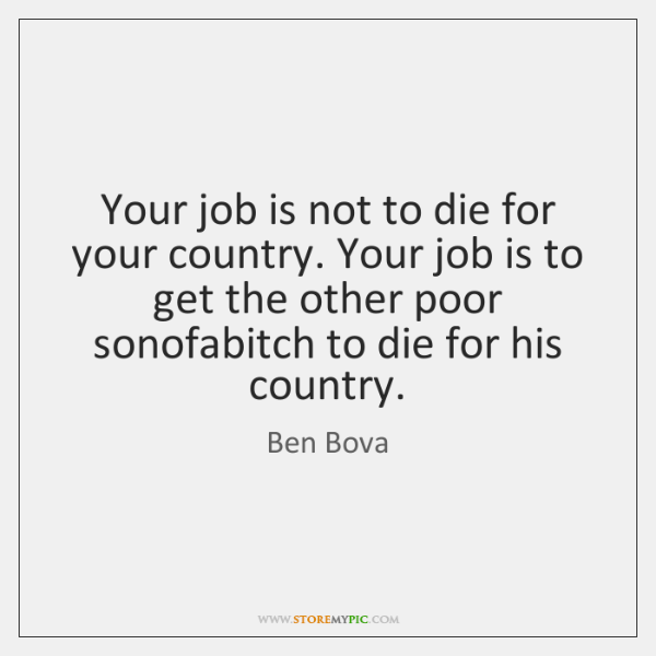 Your job is not to die for your country. Your job is ...