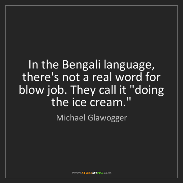 Michael Glawogger: In the Bengali language, there's not a real word for...