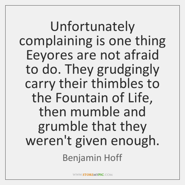 Unfortunately complaining is one thing Eeyores are not afraid to do. They ...