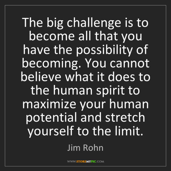 Jim Rohn: The big challenge is to become all that you have the...