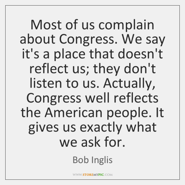 Most of us complain about Congress. We say it's a place that ...