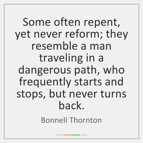 Some often repent, yet never reform; they resemble a man traveling in ...