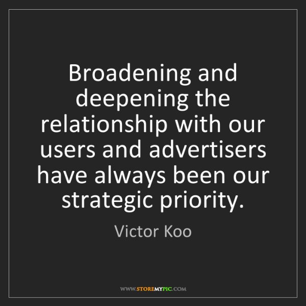 Victor Koo: Broadening and deepening the relationship with our users...