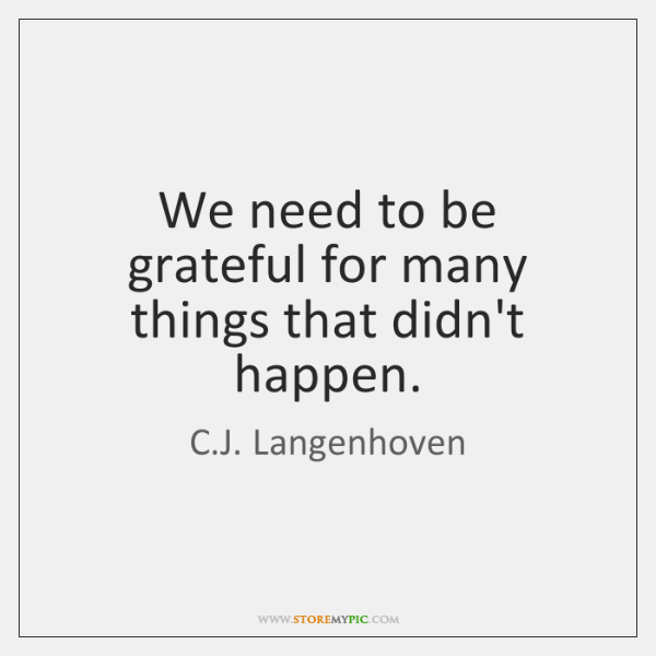 We need to be grateful for many things that didn't happen.