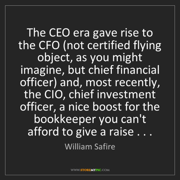 William Safire: The CEO era gave rise to the CFO (not certified flying...
