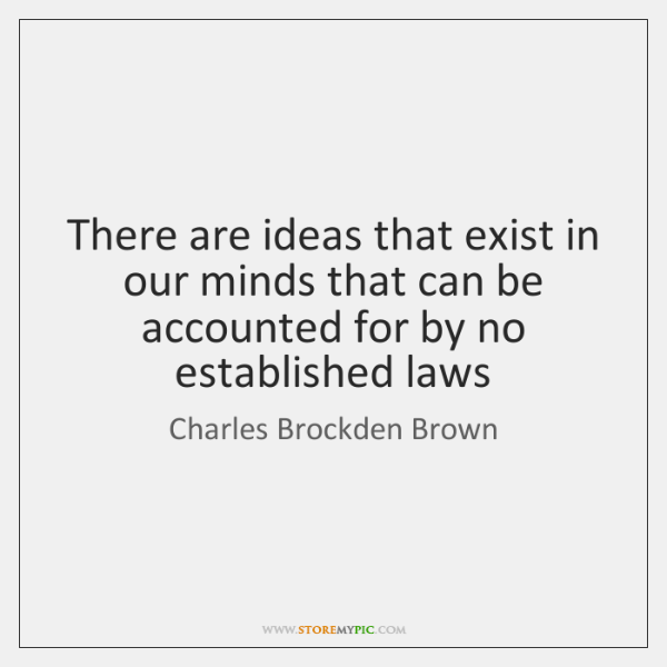 There are ideas that exist in our minds that can be accounted ...