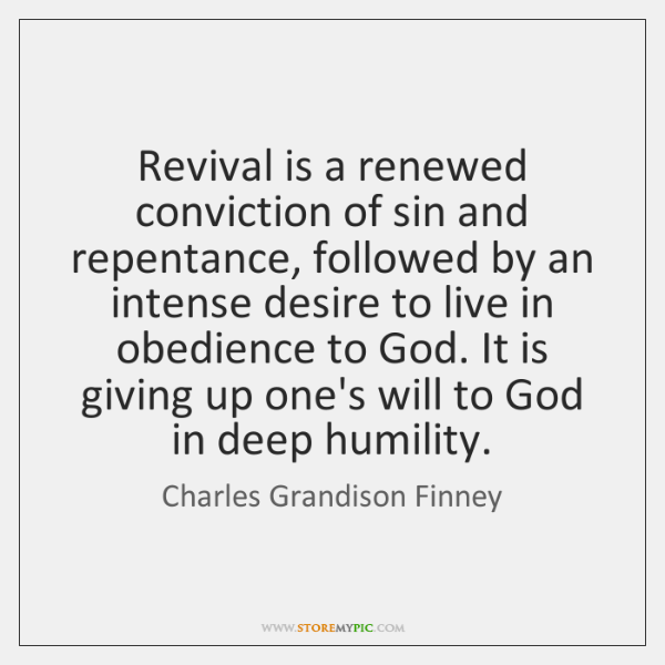 Revival is a renewed conviction of sin and repentance, followed by an ...