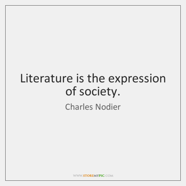 Literature is the expression of society.