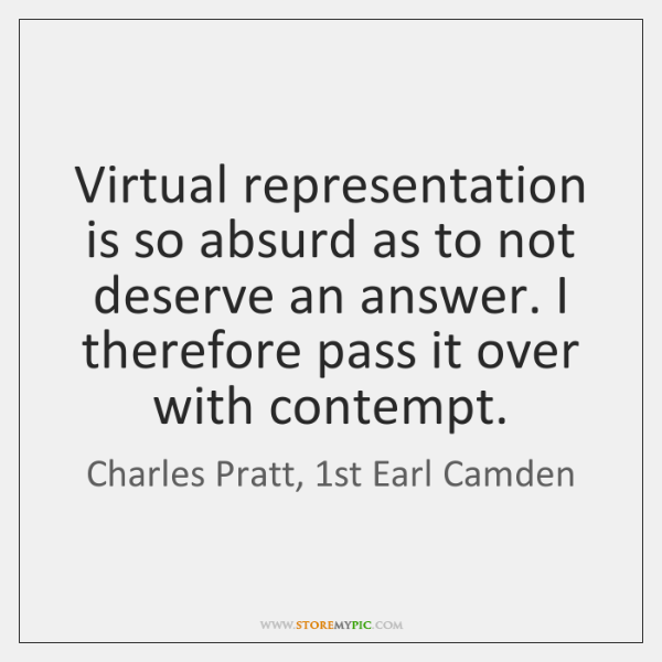 Virtual representation is so absurd as to not deserve an answer. I ...