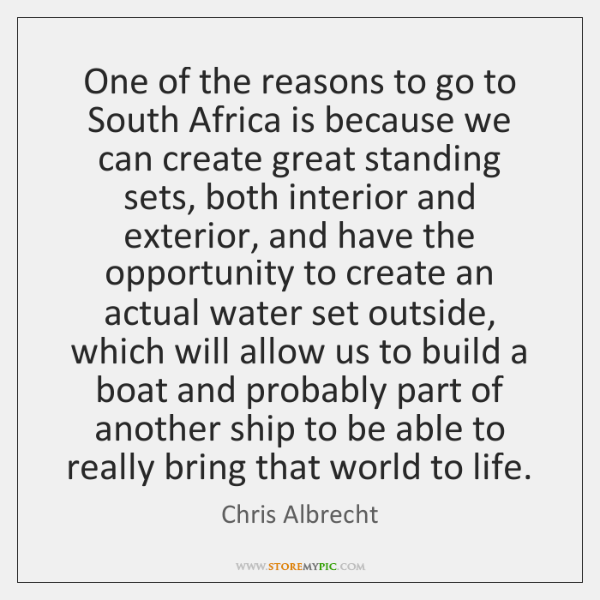 One of the reasons to go to South Africa is because we ...