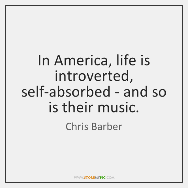 In America, life is introverted, self-absorbed - and so is their music.