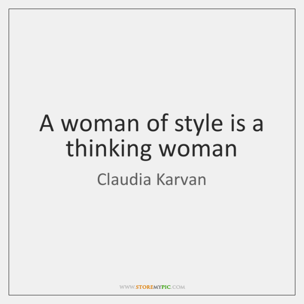 A woman of style is a thinking woman
