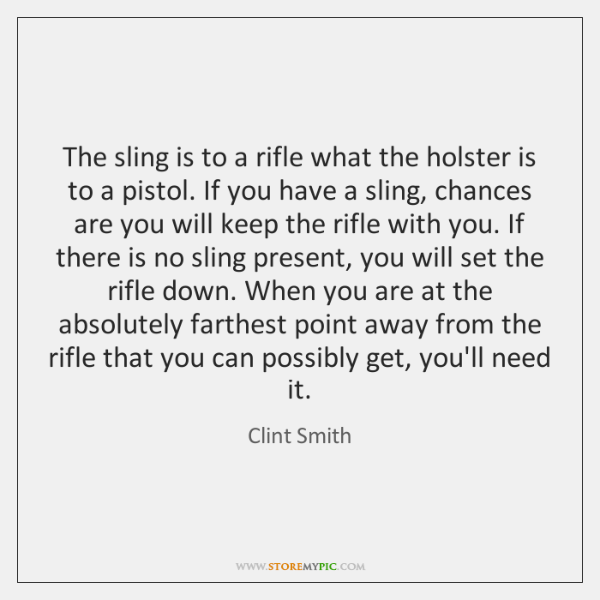 The sling is to a rifle what the holster is to a ...