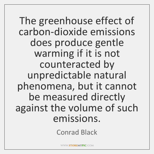 The greenhouse effect of carbon-dioxide emissions does produce gentle warming if it ...