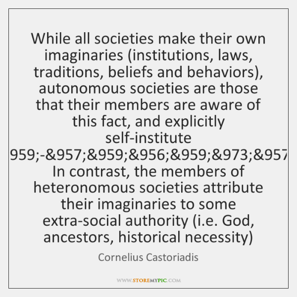 While all societies make their own imaginaries (institutions, laws, traditions, beliefs and ...