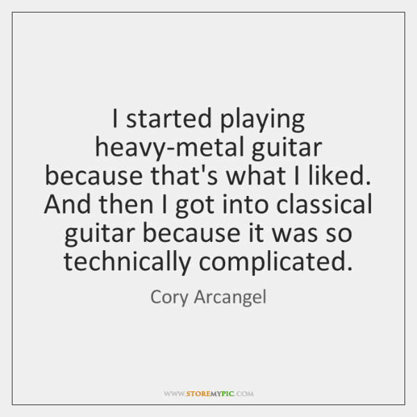 I started playing heavy-metal guitar because that's what I liked. And then ...