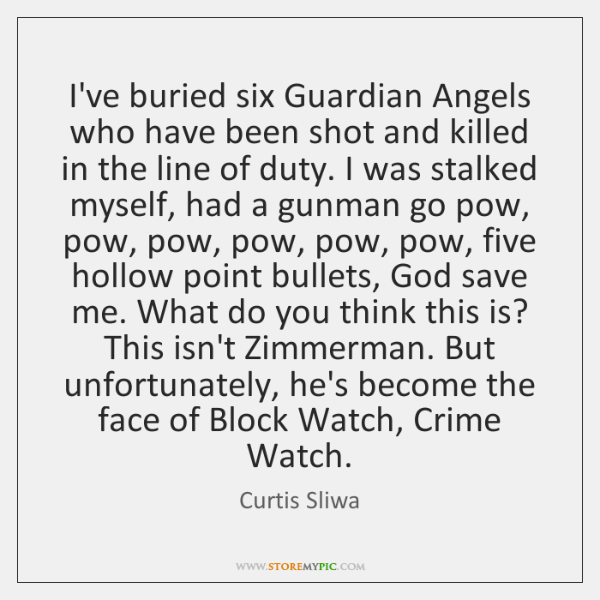 I've buried six Guardian Angels who have been shot and killed in ...