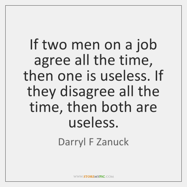 If two men on a job agree all the time, then one ...