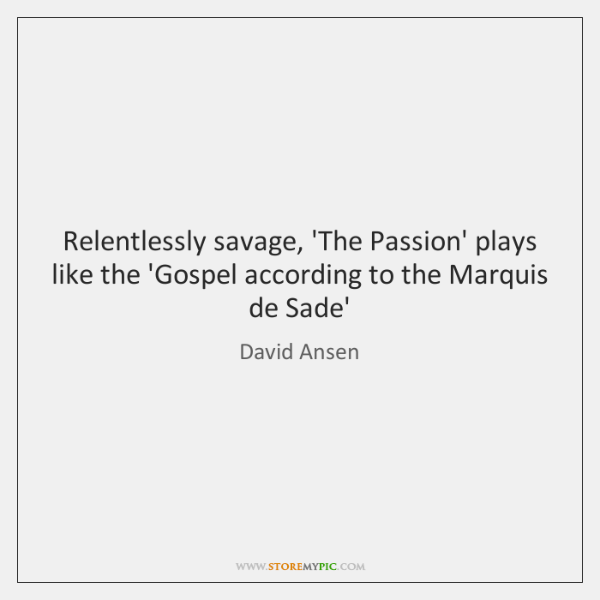 Relentlessly savage, 'The Passion' plays like the 'Gospel according to the Marquis ...