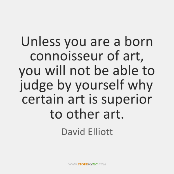 Unless you are a born connoisseur of art, you will not be ...