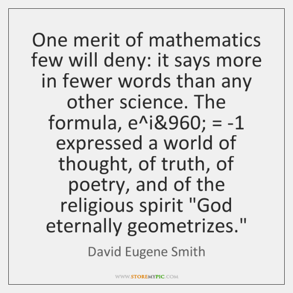 One merit of mathematics few will deny: it says more in fewer ...