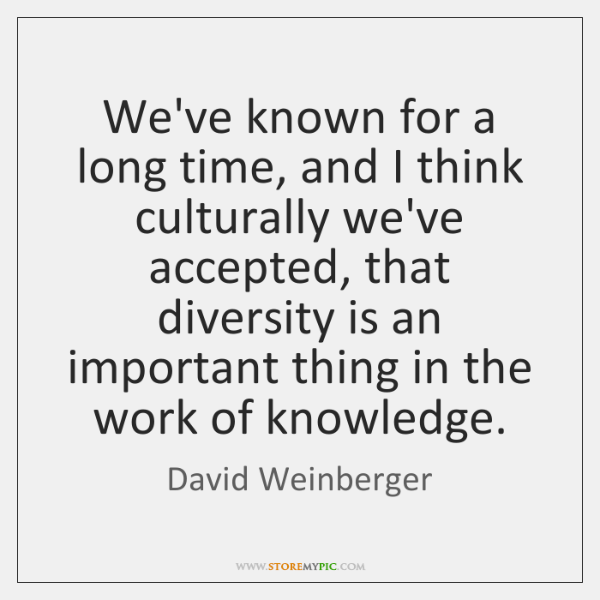 We've known for a long time, and I think culturally we've accepted, ...