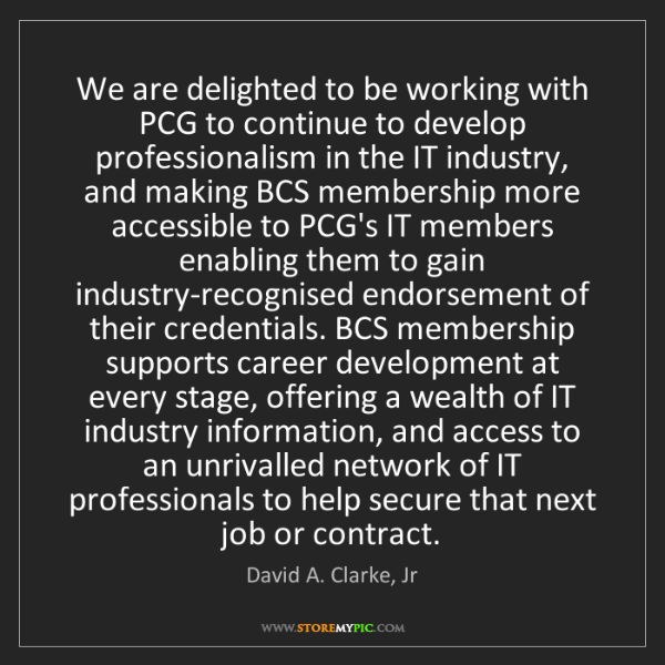 David A. Clarke, Jr: We are delighted to be working with PCG to continue to...