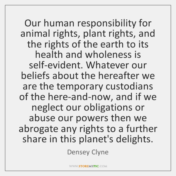 Our human responsibility for animal rights, plant rights, and the rights of ...