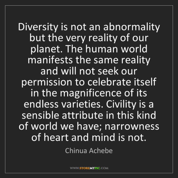 Chinua Achebe: Diversity is not an abnormality but the very reality...