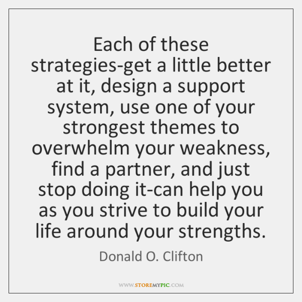Each of these strategies-get a little better at it, design a support ...