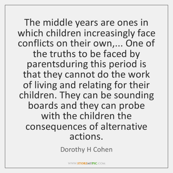 The middle years are ones in which children increasingly face conflicts on ...