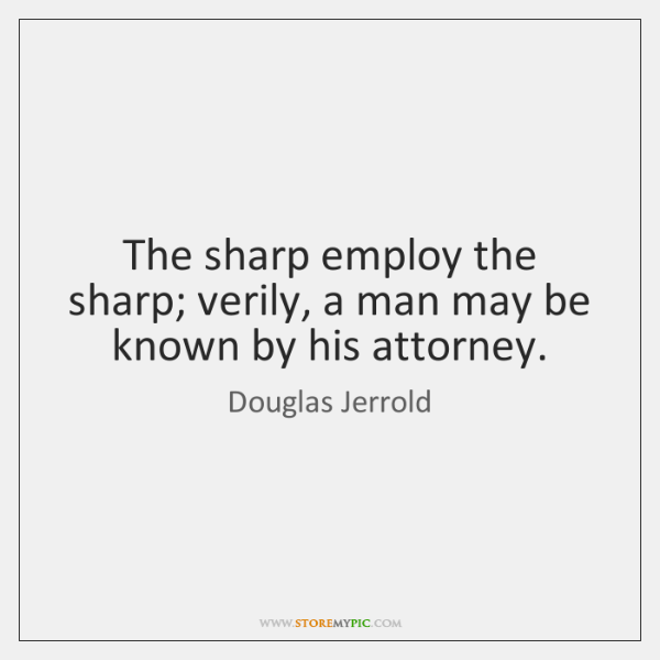 The sharp employ the sharp; verily, a man may be known by ...
