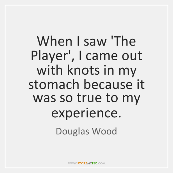 When I saw 'The Player', I came out with knots in my ...