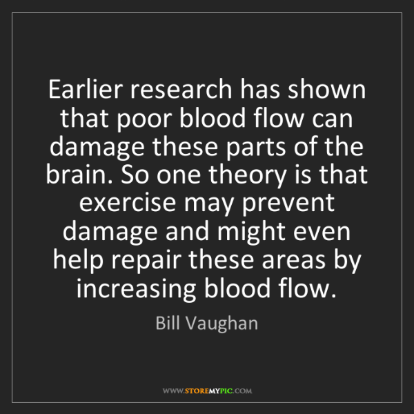 Bill Vaughan: Earlier research has shown that poor blood flow can damage...