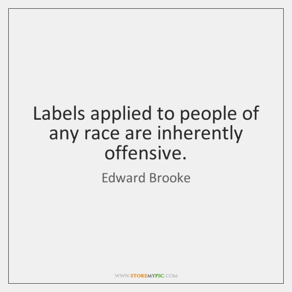 Labels applied to people of any race are inherently offensive.