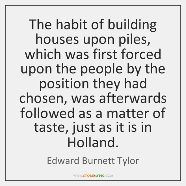 The habit of building houses upon piles, which was first forced upon ...