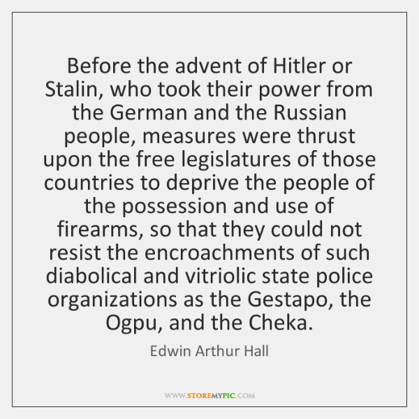 Before the advent of Hitler or Stalin, who took their power from ...