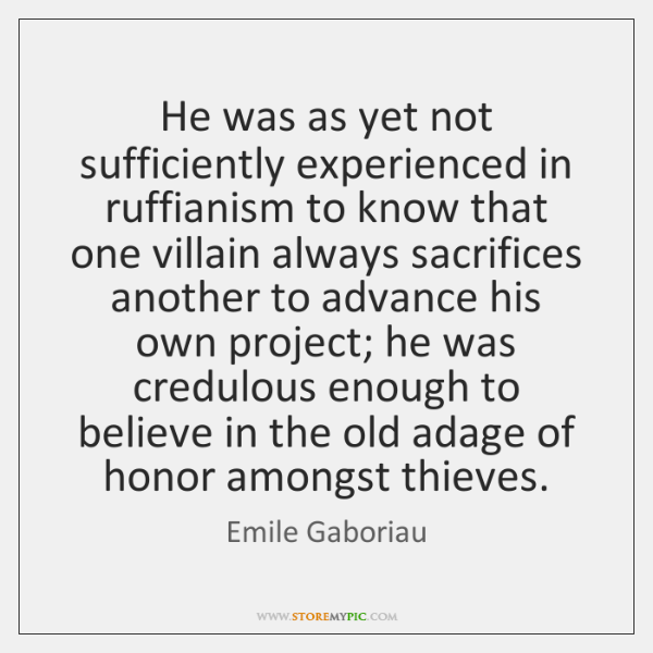 He was as yet not sufficiently experienced in ruffianism to know that ...