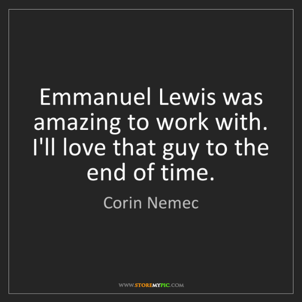 Corin Nemec: Emmanuel Lewis was amazing to work with. I'll love that...